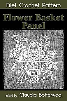Flower Basket Panel Filet Crochet Pattern: Complete Instructions and Chart by [Loper, Emma]