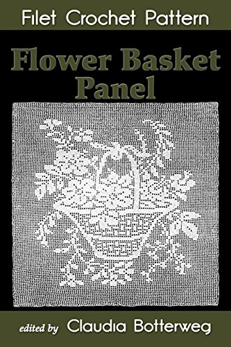 Pattern Basket Crochet (Flower Basket Panel Filet Crochet Pattern: Complete Instructions and Chart)