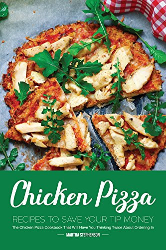 Betty Crocker Outdoor Food (Chicken Pizza Recipes to Save Your Tip Money: The Chicken Pizza Cookbook That Will Have You Thinking Twice About Ordering In)