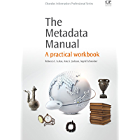 The Metadata Manual: A Practical Workbook (Chandos Information Professional Series)