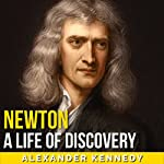 Newton: A Life of Discovery | Alexander Kennedy