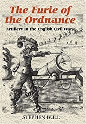 `The Furie of the Ordnance': Artillery in the English Civil Wars (Armour and Weapons) by Bull, Stephen (2008)