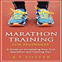Marathon Training for Beginners: A Guide on Completing Your First Marathon and Training Plan Audiobook by K. P. Foster Narrated by Karey James Kimmel