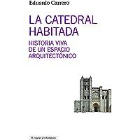 La Catedral habitada: Historia viva de un espacio