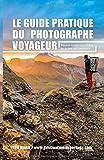 le guide pratique du photographe voyageur: Réussir toutes vos photos en toutes circonstances