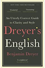 Dreyer's English: An Utterly Correct Guide to Clarity and Style: The UK Edition Kindle Edition