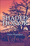 Shaded Honor, Glenn Wigington, 1604412089
