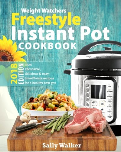 Weight Watchers Instant Pot 2018 Freestyle Cookbook: 130+ Affordable, Quick & Easy WW Smart Points Recipes for Fast & Healthy Weight Loss cover