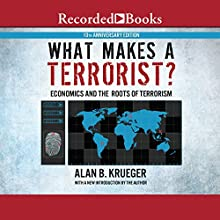 What Makes a Terrorist?: Economics and the Roots of Terrorism (10th Anniversary Edition) Audiobook by Alan B. Krueger Narrated by Jonathan Hogan