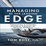 Managing at the Leading Edge: Navigating and Piloting Business Strategy at Critical Moments | Tom Rose