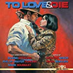 To Love and Die | Bonnie Sterling,Phillip Drayer Duncan,Mark Bousquet