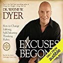 Excuses Begone!: How to Change Lifelong, Self-Defeating Thinking Habits Hörbuch von Wayne W. Dyer Gesprochen von: Wayne W. Dyer