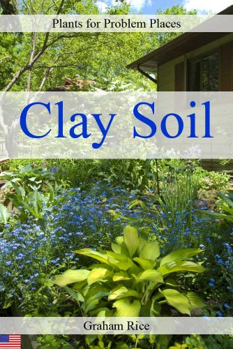 Plants for Problem Places: Clay Soil by [Rice, Graham]