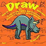 How to Draw Dinosaurs (A step- by- step guide to draw Triceratops, Stegosaurus, Tarbosaurus and many more) book 2 (How to Draw. A Step By Step Guide. 3)