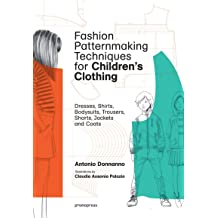 Fashion Patternmaking Techniques for Childrens Clothing: Dresses, Shirts, Bodysuits, Trousers, Jackets and Coats Feb 13, 2018