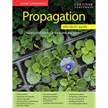 Home Gardener's Propagation: Raising new plants for the home and garden