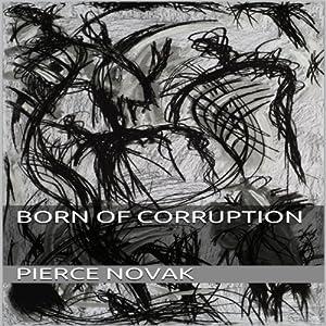 Born of Corruption Audiobook