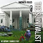Madness Rules: The Survivalist, Book 4 | Arthur T. Bradley
