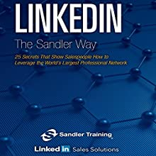 LinkedIn the Sander Way: 25 Secrets That Show Salespeople How to Leverage the World's Largest Professional Network Audiobook by  Sandler Systems, Inc. Narrated by Sean Pratt
