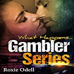 What Happens...: Gambler Series, Book 1   Roxie Odell