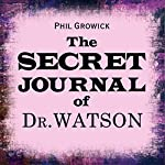 The Secret Journal of Dr Watson | Phil Growick