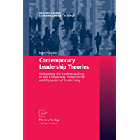 Contemporary Leadership Theories: Enhancing the Understanding of the Complexity, Subjectivity and Dynamic of Leadership (Contributions to Management Science)