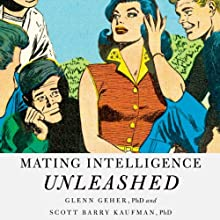 Mating Intelligence Unleashed: The Role of the Mind in Sex, Dating, and Love Audiobook by Glenn Geher PhD., Scott Barry Kaufman PhD., Helen Fisher PhD. (foreword) Narrated by Bernard Setaro Clark