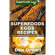 Superfoods Eggs Recipes: Over 40 Quick & Easy Gluten Free Low Cholesterol Whole Foods Recipes full of Antioxidants & Phytochemicals (Natural Weight Loss Transformation Book 121)