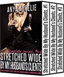 STRETCHED WIDE BY MY HUSBAND'S CLIENTS, complete series (#1-3): Cuckold/hotwife, fertile, older man younger woman, exhibitionism, CMNF