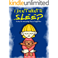 I Don't Want to Sleep - A Beautiful bedtime story for little boys and girls to overcome their fear of the dark!