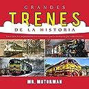 Grandes Trenes de la Historia: Descubre las legendarias locomotoras que transitaron por este mundo (Libros de Vehículos para Niños) (Spanish Edition)