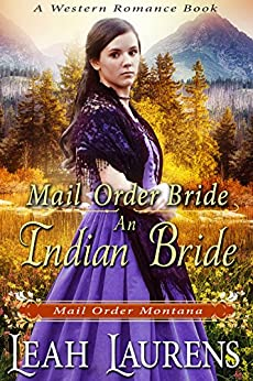 Mail Order Bride: : An Indian Bride (Mail Order Montana) (A Western Romance Book) by [Laurens, Leah]
