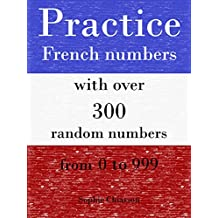 Practice French numbers with over 300 random numbers from 0 to 999 (French Edition)
