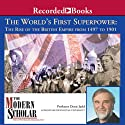The Modern Scholar: World's First Superpower: The Rise of the British Empire, 1497 to 1901 Lecture by Denis Judd Narrated by Denis Judd