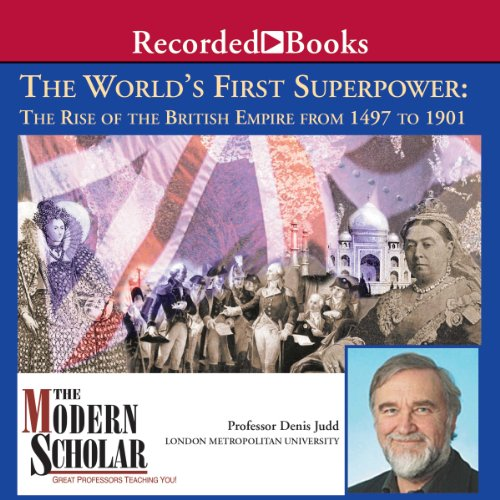 The Modern Scholar: World's First Superpower: The Rise of the British Empire, 1497 to 1901
