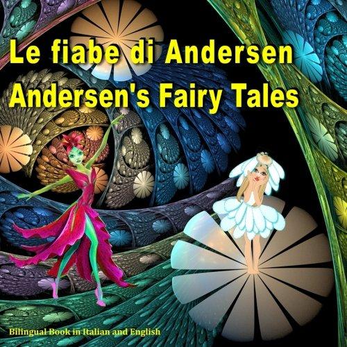 Le fiabe di Andersen. Andersen's Fairy Tales. Bilingual Book in Italian and English: Dual Language Picture Book for Kids. Edizione Bilingue (Inglese - Italiano) (Italian and English Edition)