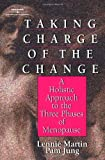 Taking Charge of the Change: A Holistic Approach to the Three Phases of Menopause: The Self Care Guide for the Mid-life Woman