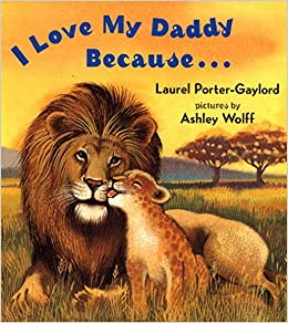 eb503d5a3 I Love My Daddy Because...: Laurel Porter Gaylord, Ashley Wolff:  9780525472506: Amazon.com: Books