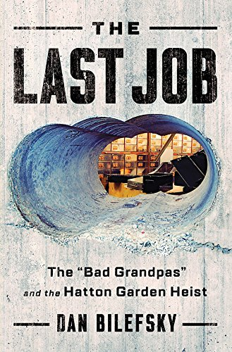 """Book Cover: The Last Job: """"The Bad Grandpas"""" and the Hatton Garden Heist"""