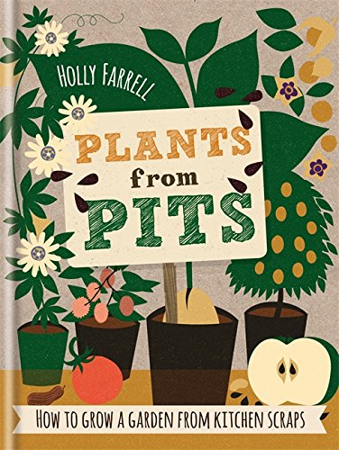 Plants from Pits: Pots of plants for the whole family to enjoy by Mitchell Beazley