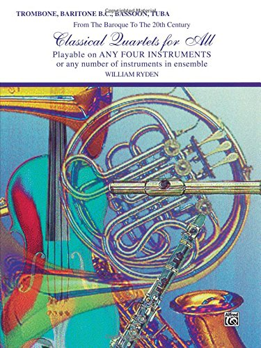 Classical Quartets for All (From the Baroque to the 20th Century): Trombone, Baritone B.C., Bassoon, Tuba (Classical Instrumental Ensembles for All)