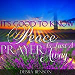It's Good to Know Peace Is Just a Prayer Away | Debra Benson