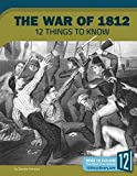 The War of 1812: 12 Things to Know (Preserving America's Freedom)