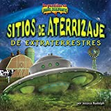 Sitios de aterrizaje de extraterrestres/ Alien Landing Sites (De Puntillas En Lugares Escalofriantes) (Spanish Edition)