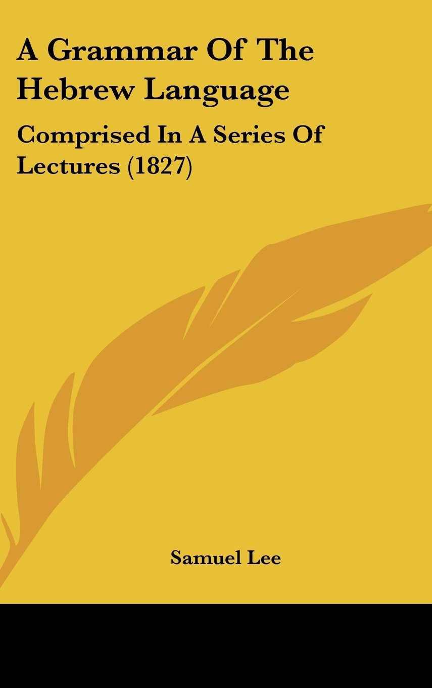 a-grammar-of-the-hebrew-language-comprised-in-a-series-of-lectures-1827