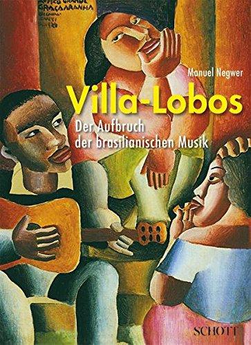 Villa-Lobos: Der Aufbruch der brasilianischen Musik. Ausgabe mit CD.