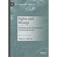 Rights and Wrongs: Rethinking the Foundations of Criminal Justice (Critical Criminological Perspectives) (English Edition)
