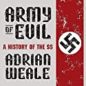 Army of Evil: A History of the SS Audiobook by Adrian Weale Narrated by Don Hagen