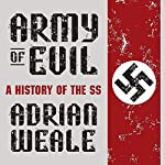 Army of Evil: A History of the SS | Adrian Weale