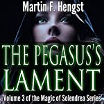 The Pegasus's Lament: The Swordmage Trilogy, Book 3 | Martin Hengst